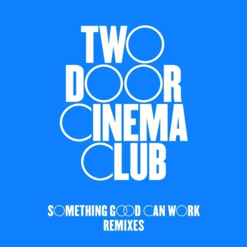 Two Door Cinema Club - Something Good Can Work Remixes