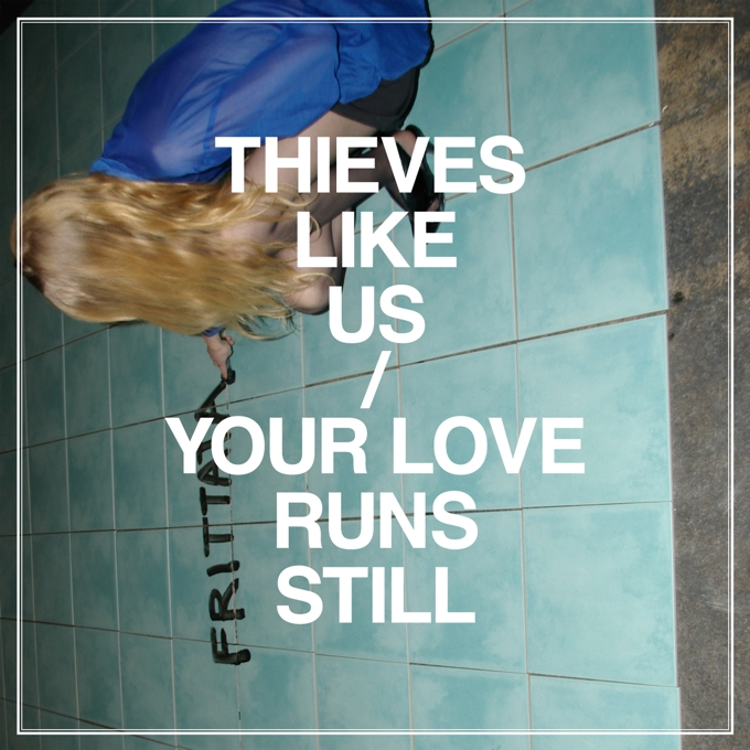 Thieves Like Us - Your Love Still Runs