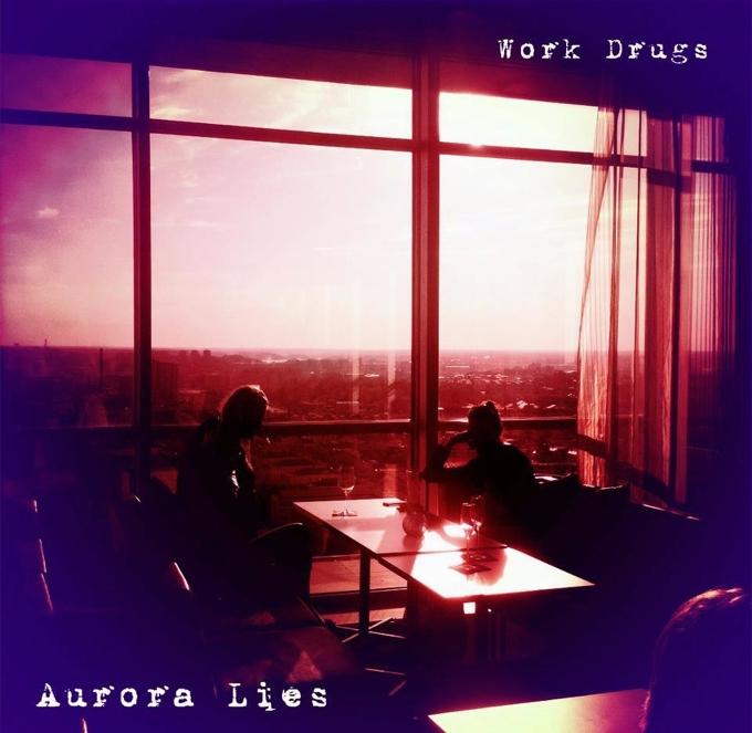 Work Drugs - Aurora Lies