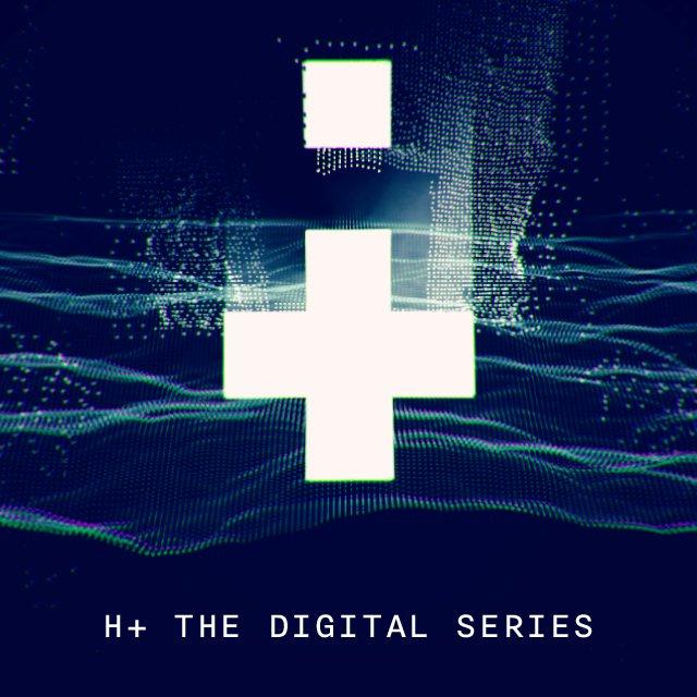 H+ The Digital Series