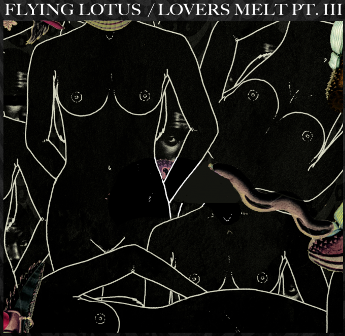 Flying Lotus - Lovers Melt Pt. III