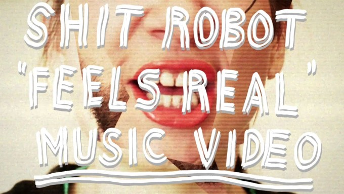Shit Robot - Feels Real Video