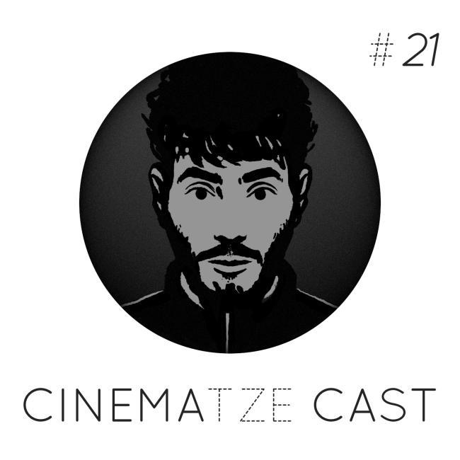 Cinematze Cast #21