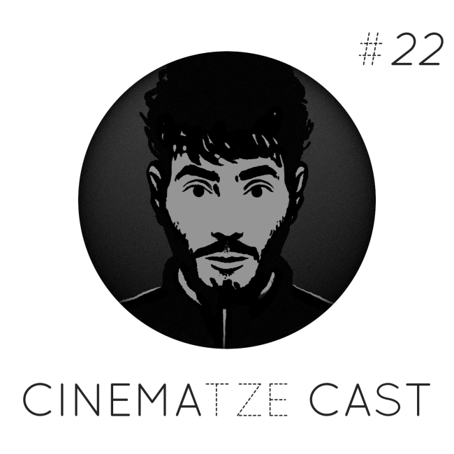Cinematze Cast #22